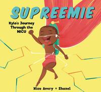 Supreemie: Kylo's Journey through the NICU