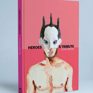 Heroes: A Tribute by Doug Meyer