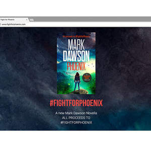 Mark Dawson - (www.fightforphoenix.com) - Promotion for Novella - Phoenix