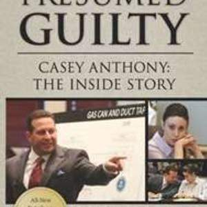 Presumed Guilty: Casey Anthony, The Inside Story