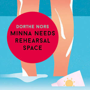 dorthe_nors_minna_needs_rehearsal_space.jpg