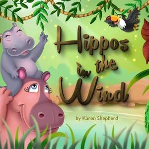Hippo's in the Wind by Karen Shepherd
