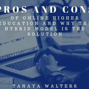 Pros and Cons of Online Higher Education and Why the Hybrid Model is the Solution.