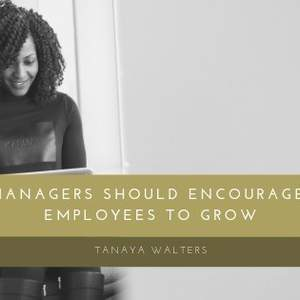 Why Managers Should Encourage Employees To Grow