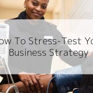 How To Stress-Test Your Business