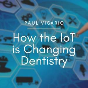 Paul_Vigario_-_How_the_IoT_is_Changing_Dentistry.jpg