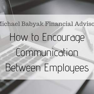 How to Encourage Communication Between Employees
