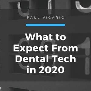 Paul_Vigario_-_NYC_-_What_to_Expect_From_Dental_Tech_in_2020.jpg