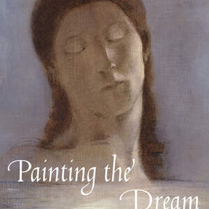 PAINTING THE DREAM: A HISTORY OF DREAMS IN ART, FROM THE RENAISSANCE TO SURREALISM